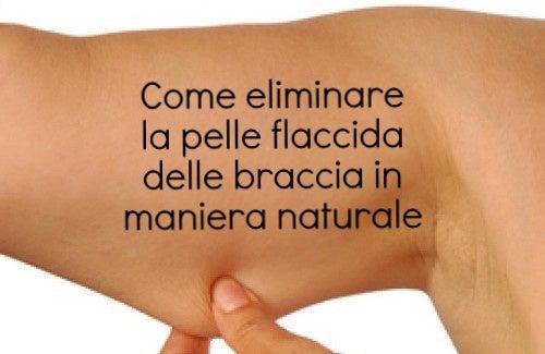 Eliminare la pelle flaccida delle braccia: 5 semplici rimedi naturali