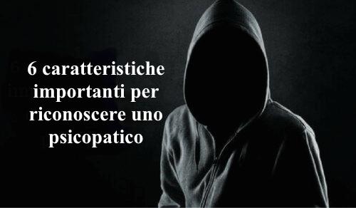 Come identificare uno psicopatico: 6 caratteristiche importanti