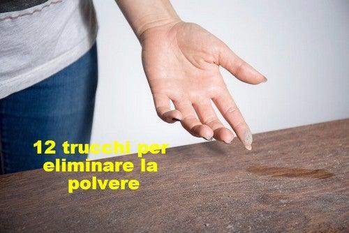 Eliminare la polvere con 12 trucchetti