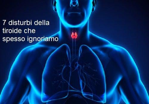 Disturbi della tiroide: 7 sintomi che ignoriamo